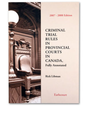 Criminal Trial Rules in Provincial Courts in Canada, Fully Annotated 2007-2008