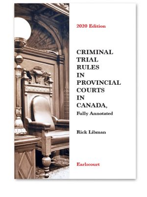 Criminal Trial Rules in Provincial Courts in Canada, Fully Annotated 2020 Edition