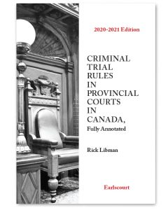 Criminal Trial Rules in Provincial Courts in Canada, Fully Annotated 2020-2021 Edition